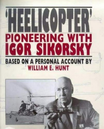 1999, July 1. AA. 'HEELICOPTER' PIONEERING WITH IGOR SIKORSKY. Book by William E. Hunt, based on a personal account. Publisher: Airlife Pub Ltd.