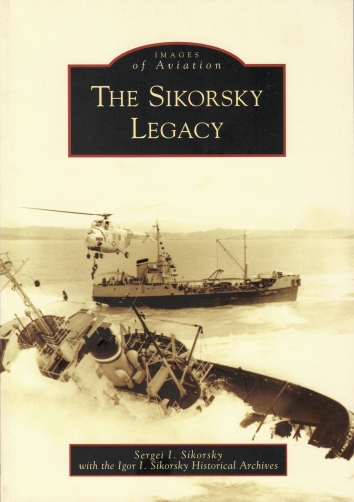 2007. AA. Stratford, Connecticut. Images of Aviation. The Sikorsky Legacy - a book by Sergey I. Sikorsky with the Igor I. Sikorsky Historical Archives. Published by Arcadia Publishing, Charleston, South Carolina (Front cover)